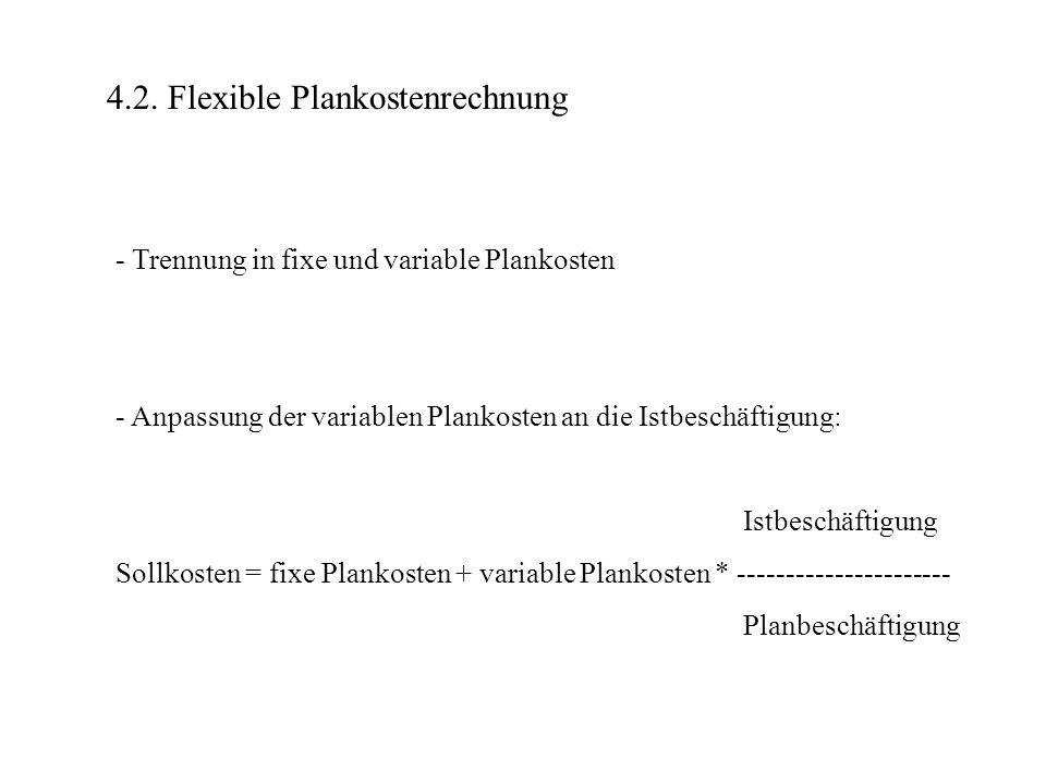 4.2. Flexible Plankostenrechnung - Trennung in fixe und variable Plankosten - Anpassung der variablen Plankosten an die Istbeschäftigung: Istbeschäfti