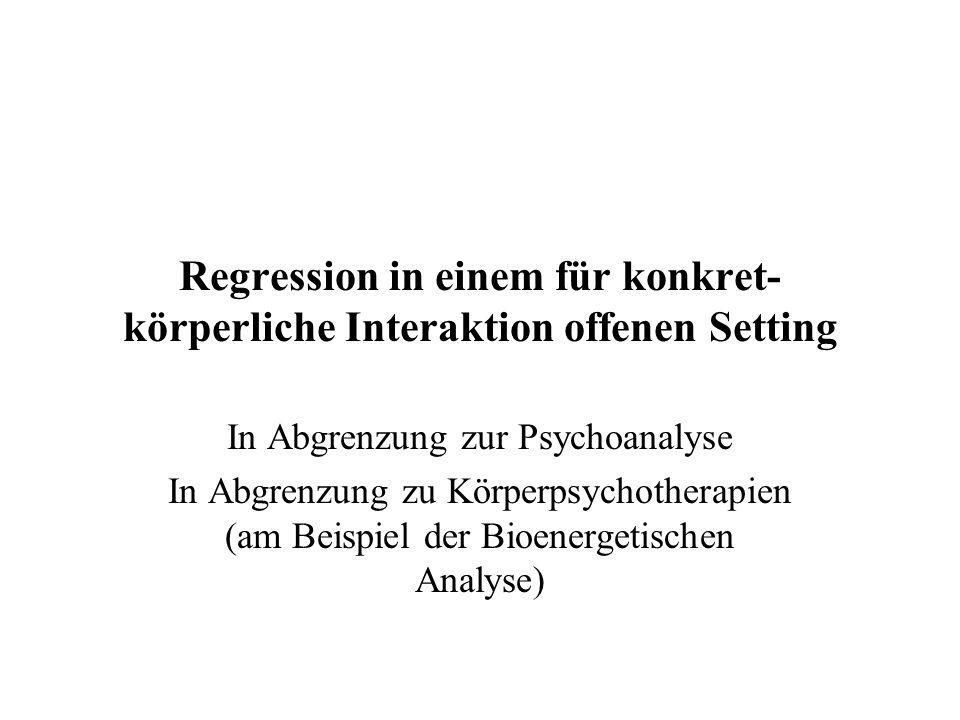 Regression in einem für konkret- körperliche Interaktion offenen Setting In Abgrenzung zur Psychoanalyse In Abgrenzung zu Körperpsychotherapien (am Be