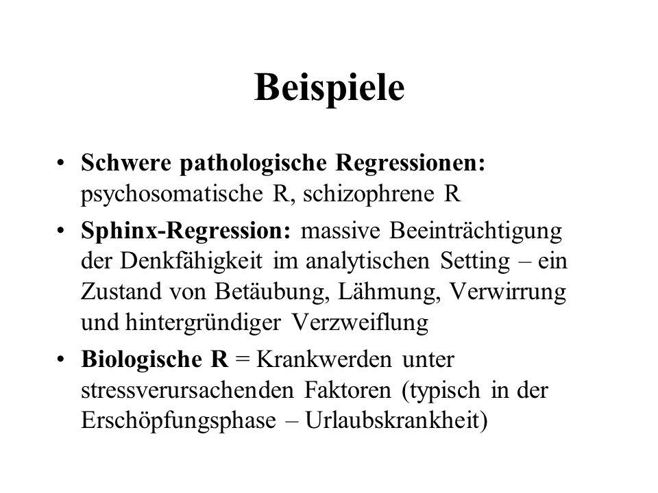 Beispiele Schwere pathologische Regressionen: psychosomatische R, schizophrene R Sphinx-Regression: massive Beeinträchtigung der Denkfähigkeit im anal