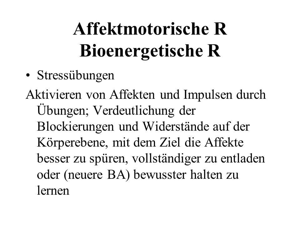 Affektmotorische R Bioenergetische R Stressübungen Aktivieren von Affekten und Impulsen durch Übungen; Verdeutlichung der Blockierungen und Widerständ