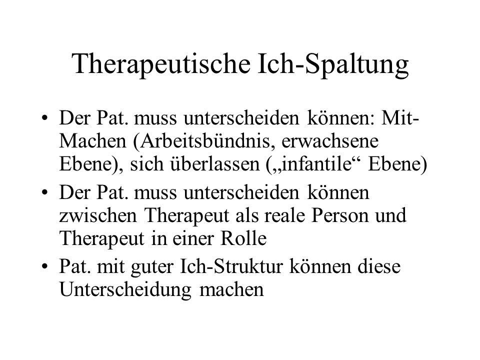 Therapeutische Ich-Spaltung Der Pat. muss unterscheiden können: Mit- Machen (Arbeitsbündnis, erwachsene Ebene), sich überlassen (infantile Ebene) Der