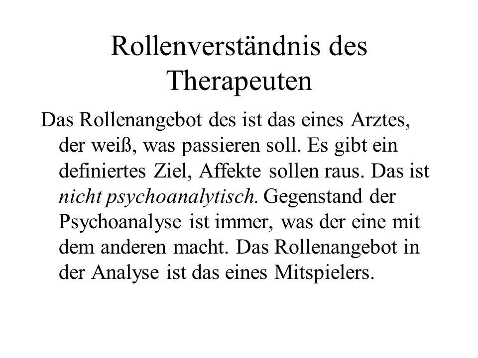 Rollenverständnis des Therapeuten Das Rollenangebot des ist das eines Arztes, der weiß, was passieren soll. Es gibt ein definiertes Ziel, Affekte soll