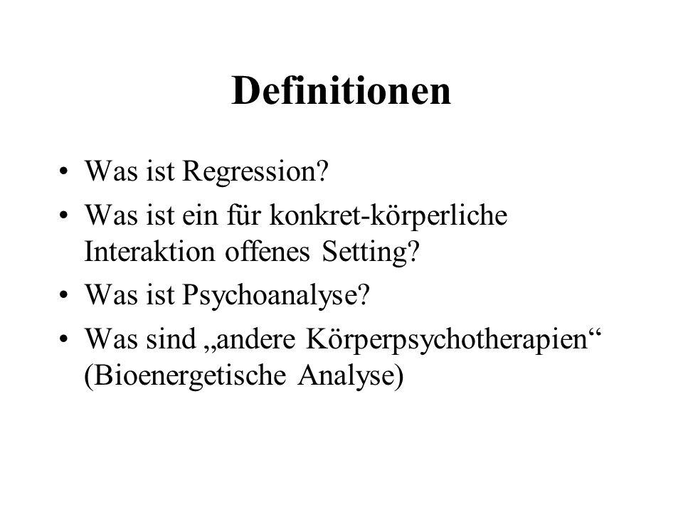 Definitionen Was ist Regression? Was ist ein für konkret-körperliche Interaktion offenes Setting? Was ist Psychoanalyse? Was sind andere Körperpsychot