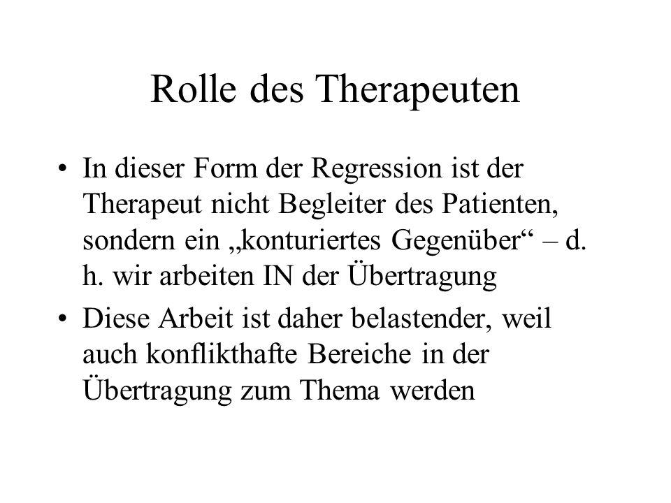 Rolle des Therapeuten In dieser Form der Regression ist der Therapeut nicht Begleiter des Patienten, sondern ein konturiertes Gegenüber – d. h. wir ar