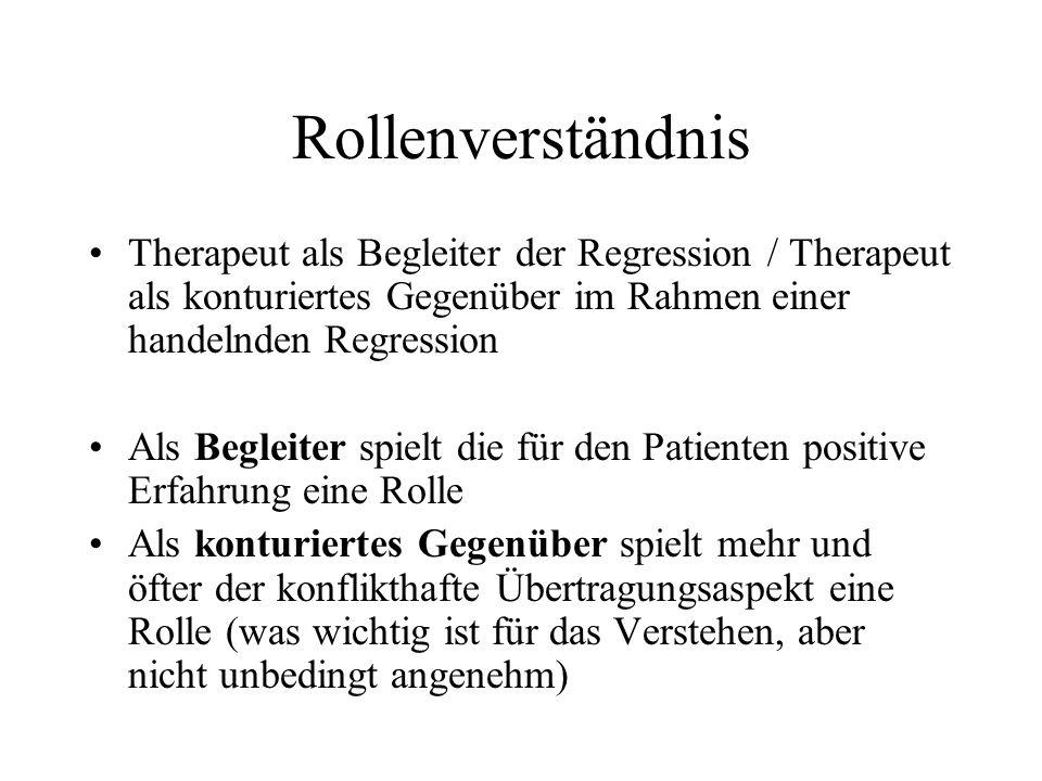 Rollenverständnis Therapeut als Begleiter der Regression / Therapeut als konturiertes Gegenüber im Rahmen einer handelnden Regression Als Begleiter sp