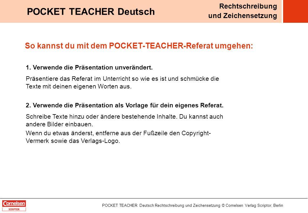 POCKET TEACHER Deutsch Rechtschreibung und Zeichensetzung © Cornelsen Verlag Scriptor, Berlin POCKET TEACHER Deutsch Rechtschreibung und Zeichensetzun