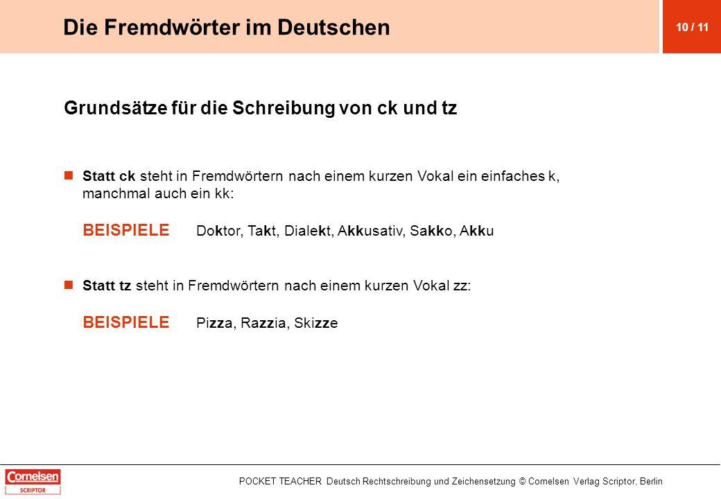 POCKET TEACHER Deutsch Rechtschreibung und Zeichensetzung © Cornelsen Verlag Scriptor, Berlin Grundsätze für die Schreibung von ck und tz Statt ck ste