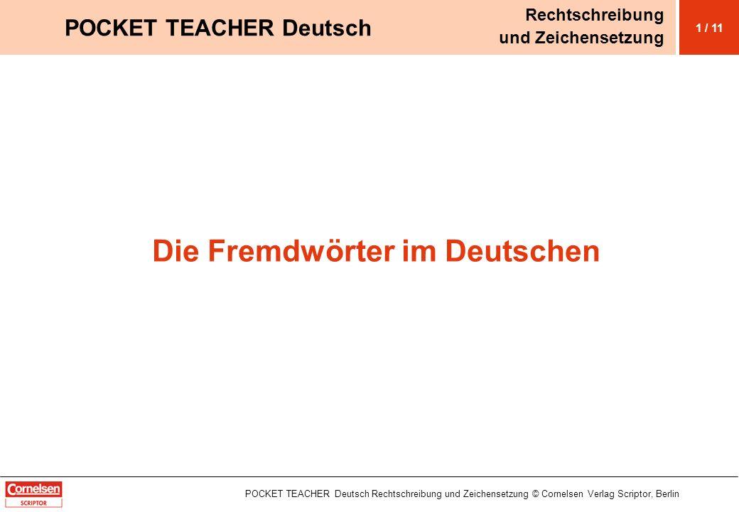 Die Fremdwörter im Deutschen POCKET TEACHER Deutsch Rechtschreibung und Zeichensetzung © Cornelsen Verlag Scriptor, Berlin 1 / 11 POCKET TEACHER Deuts