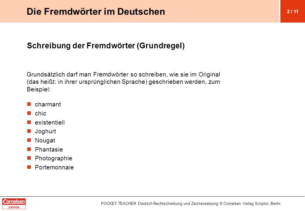 POCKET TEACHER Deutsch Rechtschreibung und Zeichensetzung © Cornelsen Verlag Scriptor, Berlin Die Fremdwörter im Deutschen Schreibung der Fremdwörter
