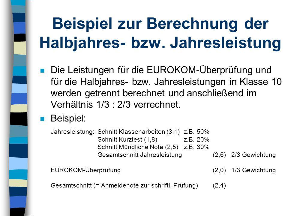 Gewichtung von EUROKOM n EUROKOM ersetzt zwei der fünf obligatorischen schriftlichen Klassenarbeiten in Klasse 10. n EUROKOM geht mit 1/3 sowohl in di