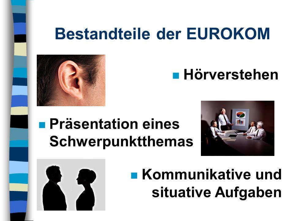 Bestandteile der EUROKOM n Präsentation eines Schwerpunktthemas Hörverstehen Kommunikative und situative Aufgaben