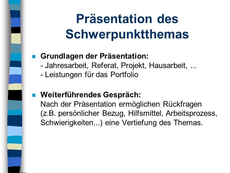 Präsentation des Schwerpunktthemas n Grundlagen der Präsentation: - Jahresarbeit, Referat, Projekt, Hausarbeit,...