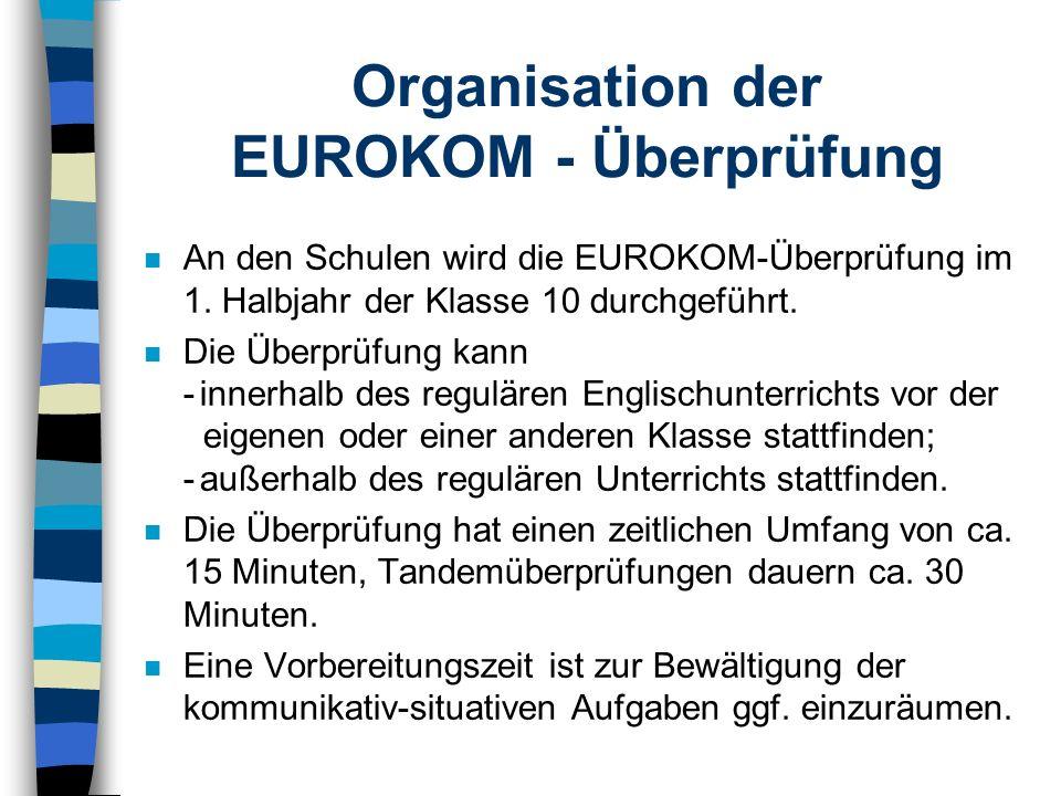 Organisation der EUROKOM - Überprüfung n An den Schulen wird die EUROKOM-Überprüfung im 1.