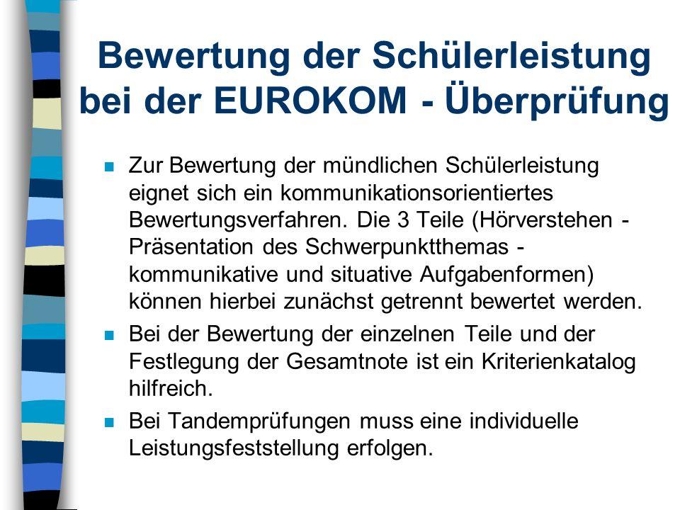 Organisation der EUROKOM - Überprüfung n An den Schulen wird die EUROKOM-Überprüfung im 1. Halbjahr der Klasse 10 durchgeführt. n Die Überprüfung kann