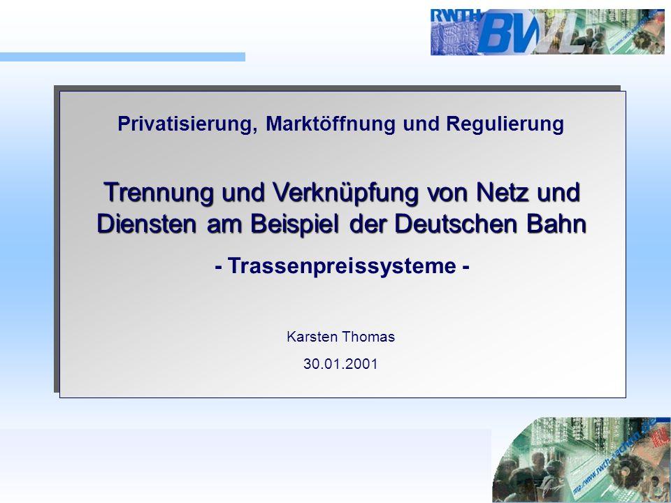 Trennung und Verknüpfung von Netz und Diensten am Beispiel der Deutschen Bahn Privatisierung, Marktöffnung und Regulierung Trennung und Verknüpfung vo
