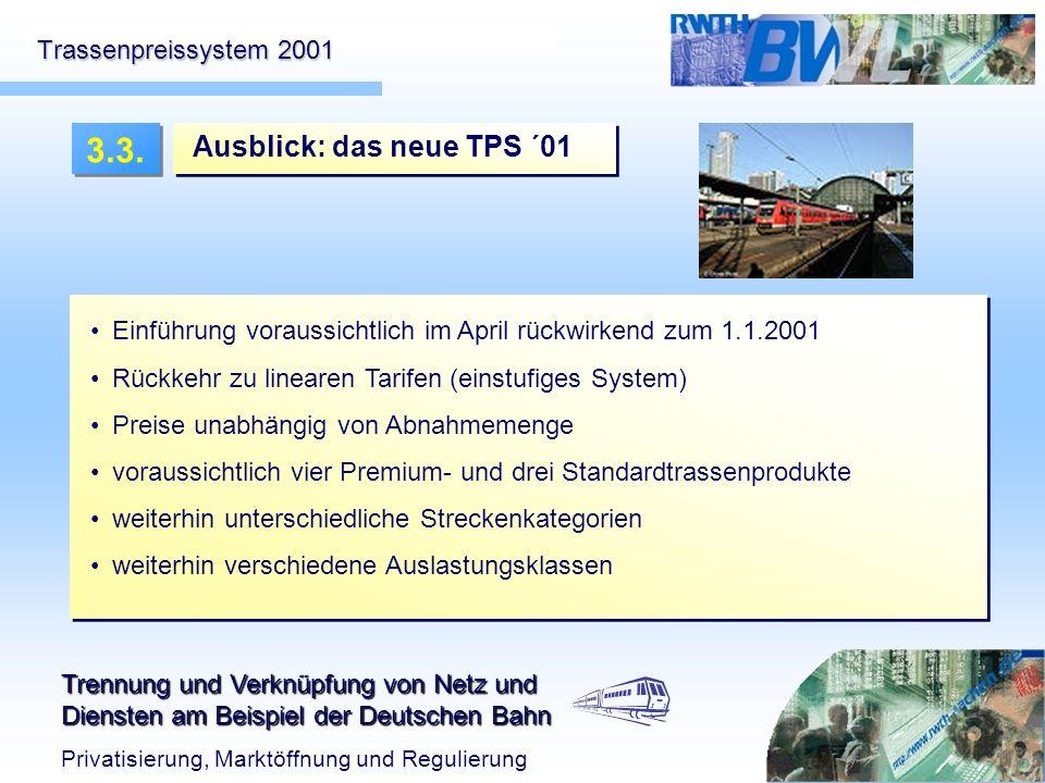 Trennung und Verknüpfung von Netz und Diensten am Beispiel der Deutschen Bahn Privatisierung, Marktöffnung und Regulierung Trassenpreissystem 2001 Aus