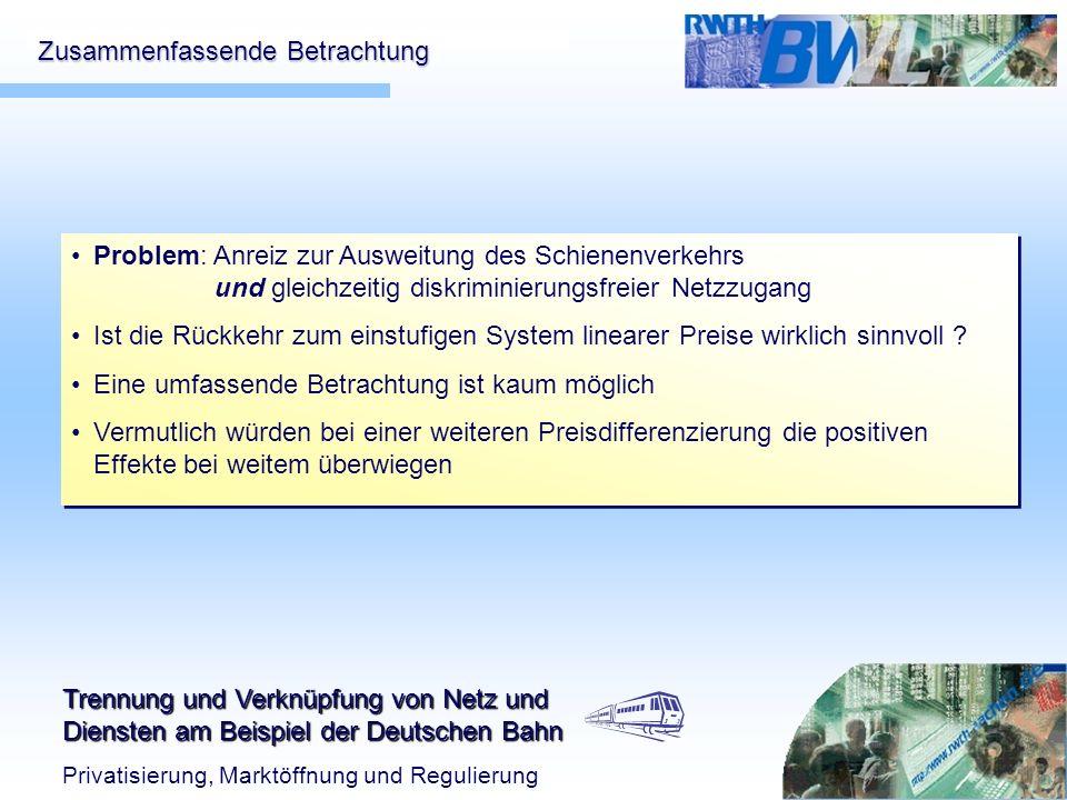 Trennung und Verknüpfung von Netz und Diensten am Beispiel der Deutschen Bahn Privatisierung, Marktöffnung und Regulierung Zusammenfassende Betrachtun