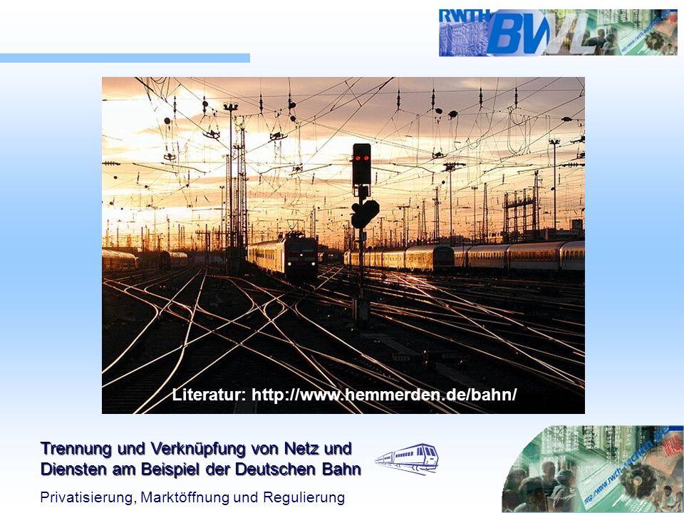 Trennung und Verknüpfung von Netz und Diensten am Beispiel der Deutschen Bahn Privatisierung, Marktöffnung und Regulierung Literatur: http://www.hemme