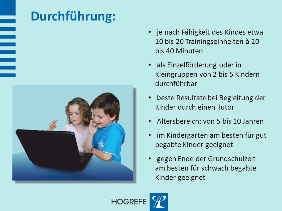 Durchführung: je nach Fähigkeit des Kindes etwa 10 bis 20 Trainingseinheiten à 20 bis 40 Minuten als Einzelförderung oder in Kleingruppen von 2 bis 5