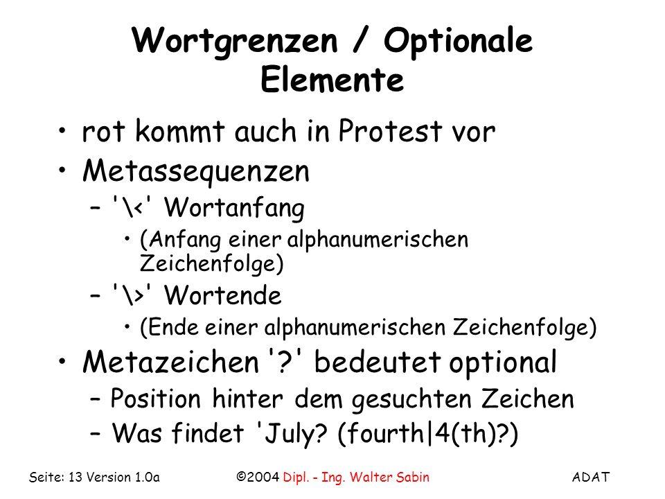 ADAT©2004 Dipl. - Ing. Walter SabinSeite: 13 Version 1.0a Wortgrenzen / Optionale Elemente rot kommt auch in Protest vor Metassequenzen –'\<' Wortanfa