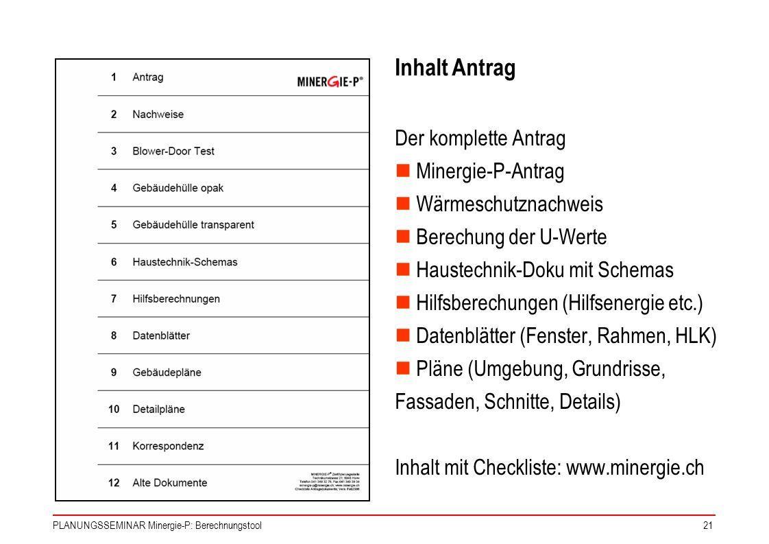 PLANUNGSSEMINAR Minergie-P: Berechnungstool21 Inhalt Antrag Der komplette Antrag Minergie-P-Antrag Wärmeschutznachweis Berechung der U-Werte Haustechn