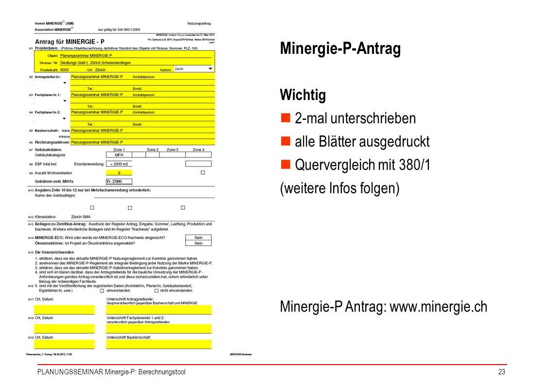 PLANUNGSSEMINAR Minergie-P: Berechnungstool23 Minergie-P-Antrag Wichtig 2-mal unterschrieben alle Blätter ausgedruckt Quervergleich mit 380/1 (weitere
