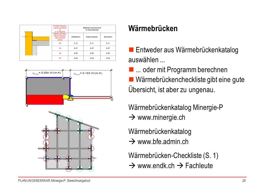 PLANUNGSSEMINAR Minergie-P: Berechnungstool28 Wärmebrücken Entweder aus Wärmebrückenkatalog auswählen...... oder mit Programm berechnen Wärmebrückench