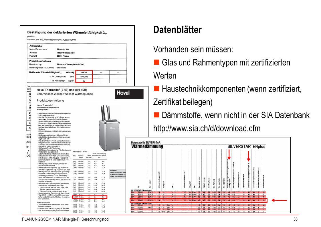 PLANUNGSSEMINAR Minergie-P: Berechnungstool33 Datenblätter Vorhanden sein müssen: Glas und Rahmentypen mit zertifizierten Werten Haustechnikkomponente