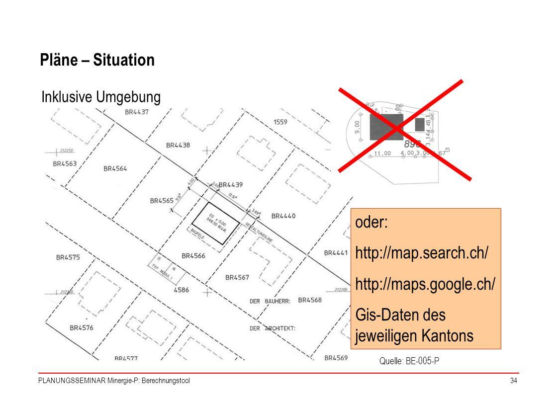 PLANUNGSSEMINAR Minergie-P: Berechnungstool34 Pläne – Situation Inklusive Umgebung Quelle: BE-005-P oder: http://map.search.ch/ http://maps.google.ch/