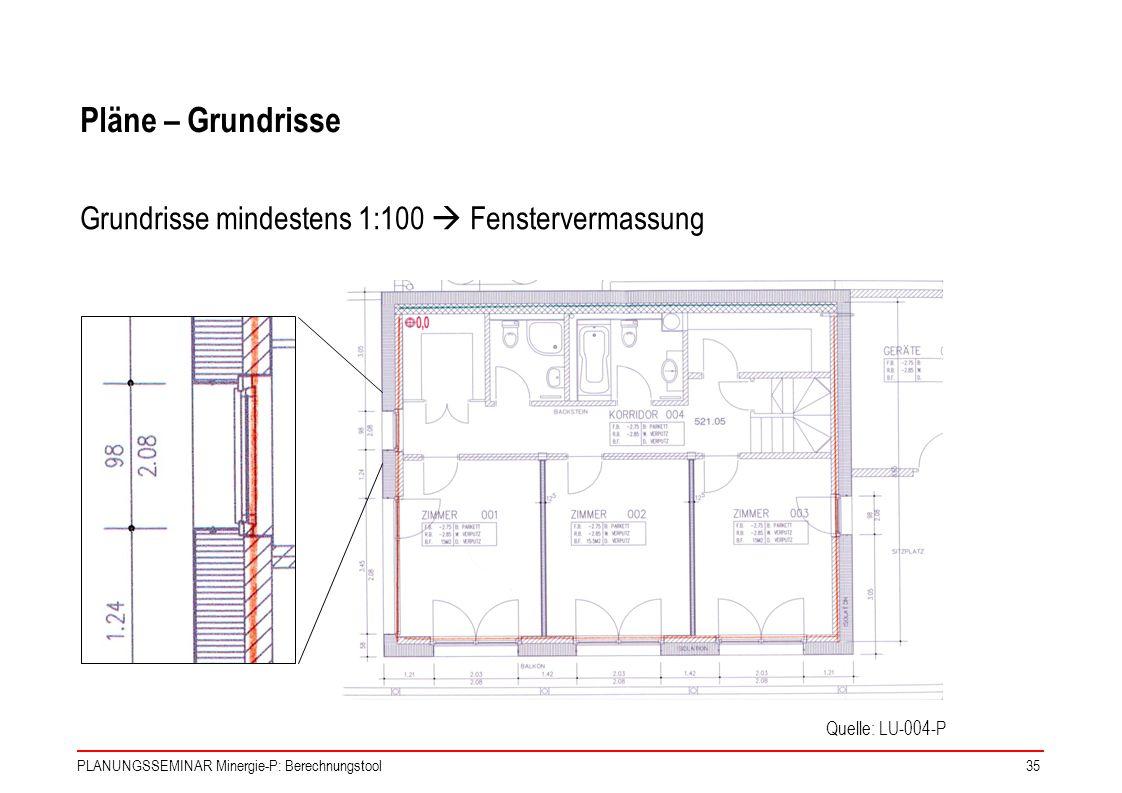 PLANUNGSSEMINAR Minergie-P: Berechnungstool35 Pläne – Grundrisse Grundrisse mindestens 1:100 Fenstervermassung Quelle: LU-004-P