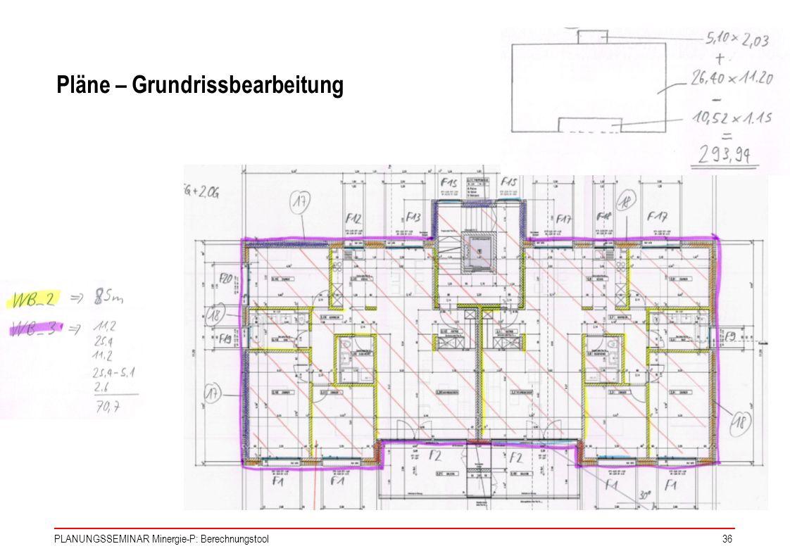 PLANUNGSSEMINAR Minergie-P: Berechnungstool36 Pläne – Grundrissbearbeitung