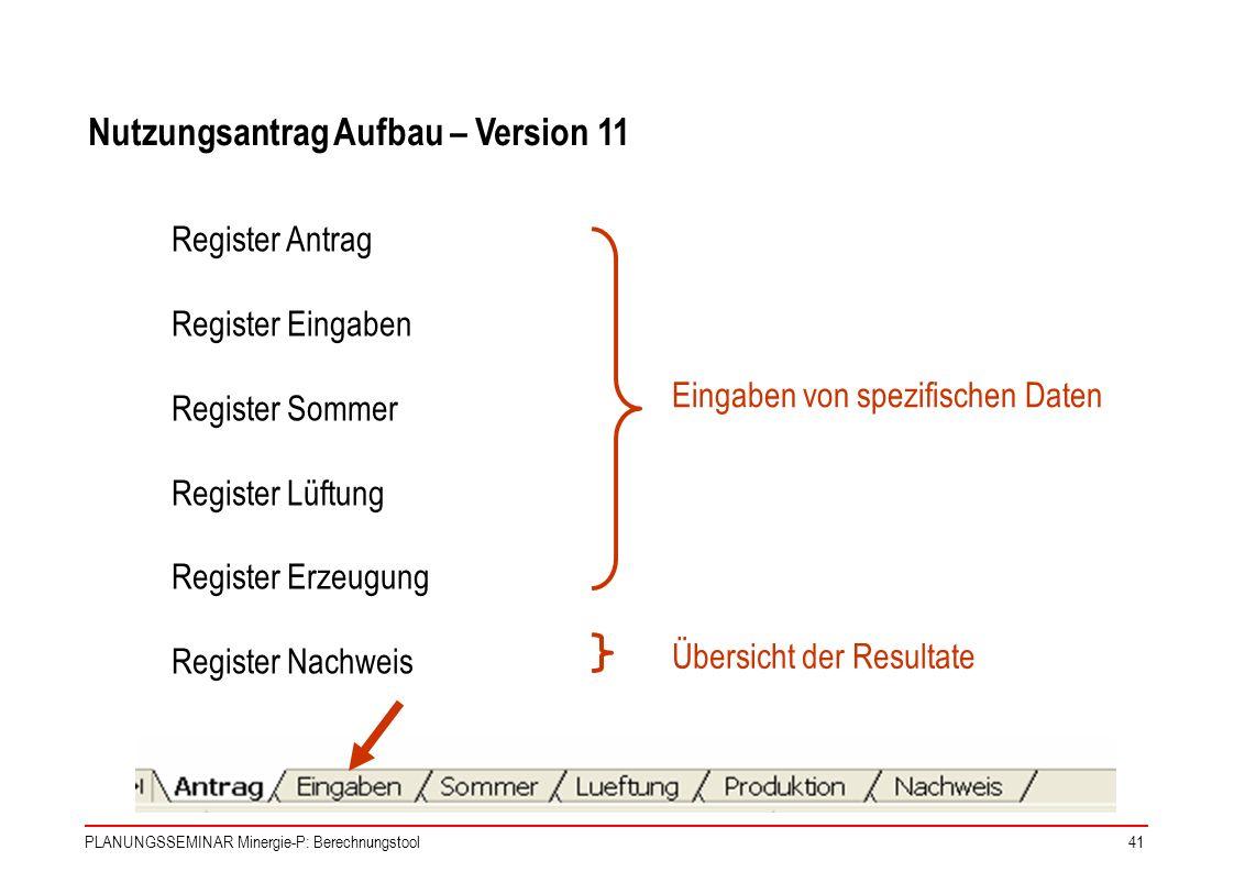 PLANUNGSSEMINAR Minergie-P: Berechnungstool41 Register Antrag Register Eingaben Register Sommer Register Lüftung Register Erzeugung Register Nachweis