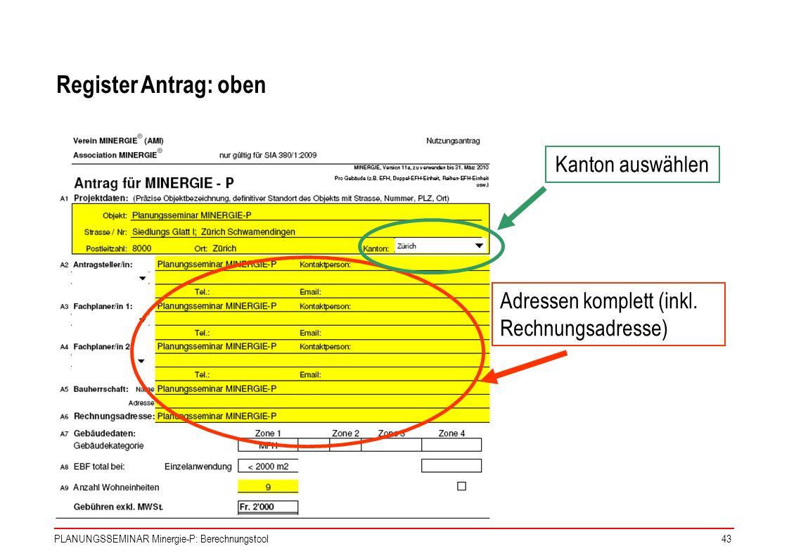 PLANUNGSSEMINAR Minergie-P: Berechnungstool43 Adressen komplett (inkl. Rechnungsadresse) Register Antrag: oben Kanton auswählen