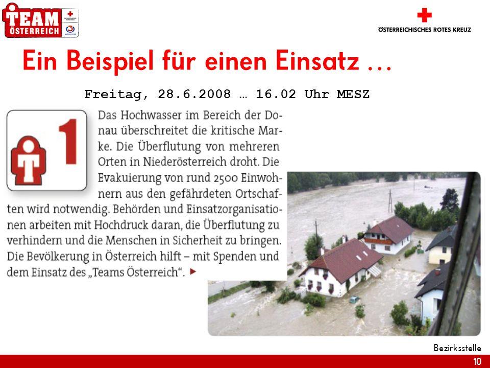 10 Bezirksstelle Ein Beispiel für einen Einsatz … Freitag, 28.6.2008 … 16.02 Uhr MESZ