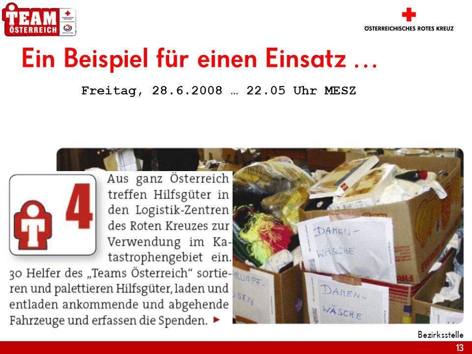 13 Bezirksstelle Ein Beispiel für einen Einsatz … Freitag, 28.6.2008 … 22.05 Uhr MESZ
