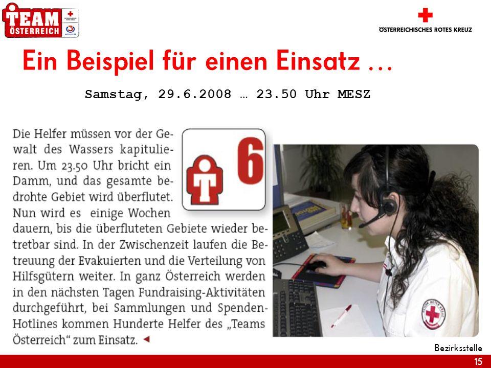 15 Bezirksstelle Ein Beispiel für einen Einsatz … Samstag, 29.6.2008 … 23.50 Uhr MESZ