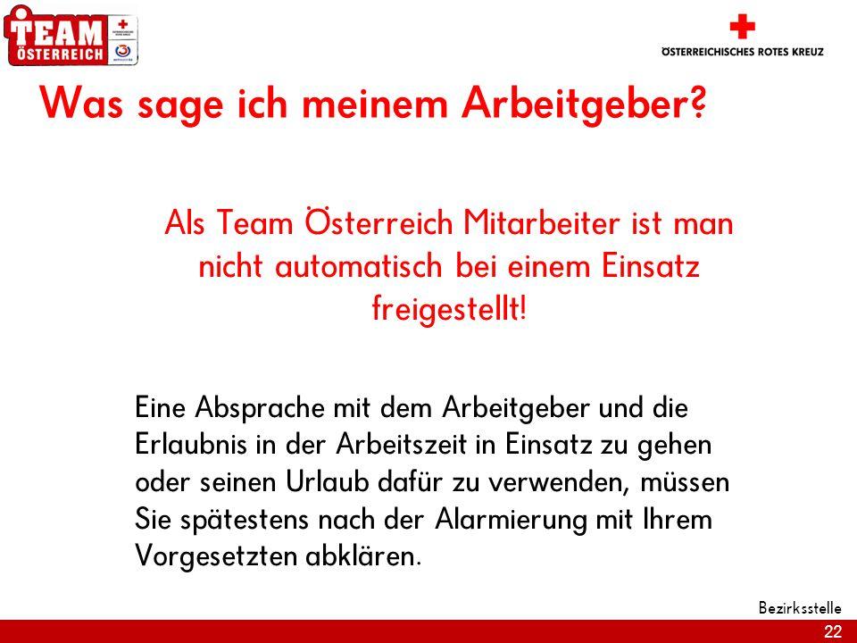 22 Bezirksstelle Was sage ich meinem Arbeitgeber? Als Team Österreich Mitarbeiter ist man nicht automatisch bei einem Einsatz freigestellt! Eine Abspr