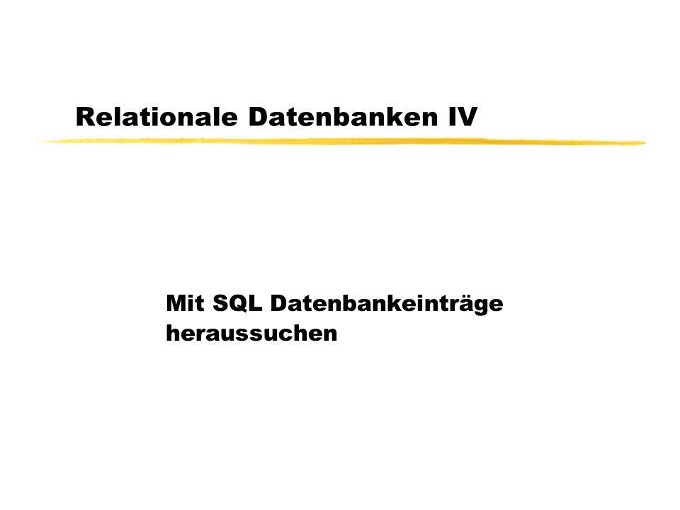 Relationale Datenbanken IV Mit SQL Datenbankeinträge heraussuchen