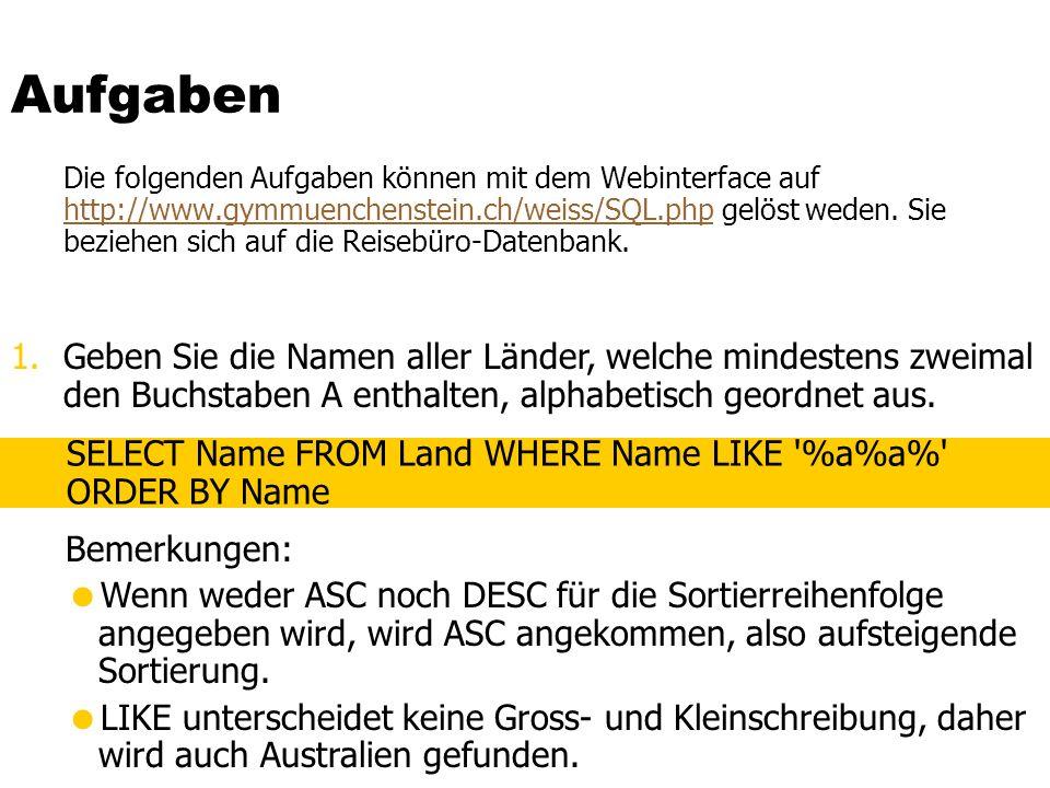 Aufgaben Die folgenden Aufgaben können mit dem Webinterface auf http://www.gymmuenchenstein.ch/weiss/SQL.php gelöst weden.