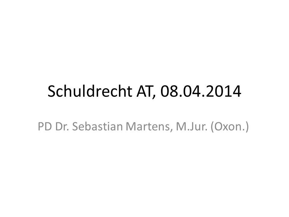 Schuldrecht AT, 08.04.2014 PD Dr. Sebastian Martens, M.Jur. (Oxon.)