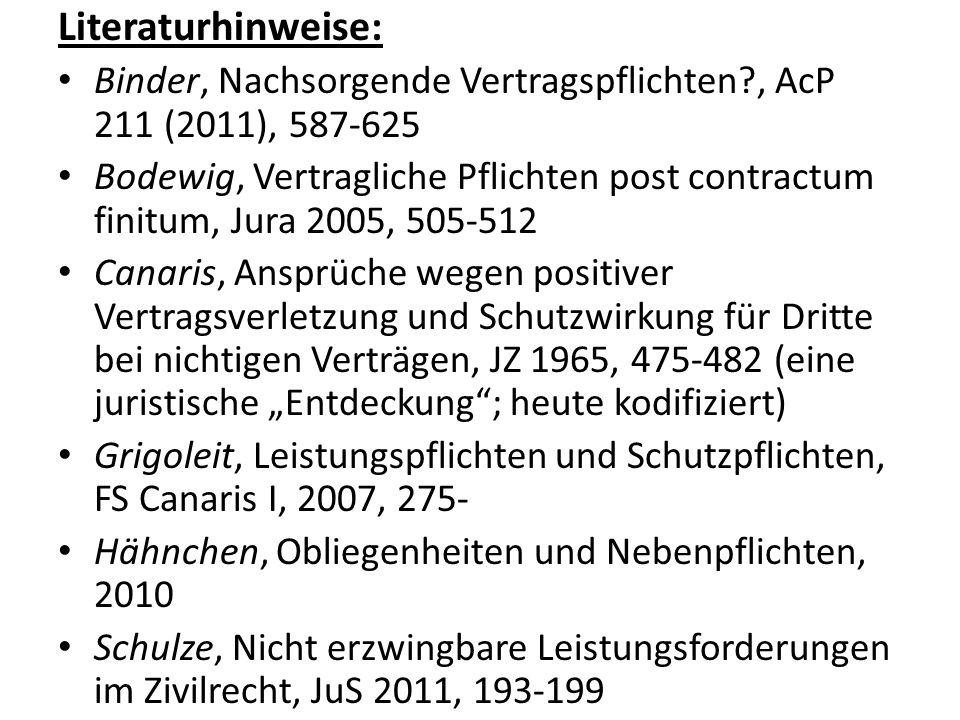 Literaturhinweise: Binder, Nachsorgende Vertragspflichten?, AcP 211 (2011), 587-625 Bodewig, Vertragliche Pflichten post contractum finitum, Jura 2005