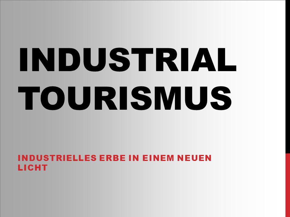 INDUSTRIAL TOURISMUS INDUSTRIELLES ERBE IN EINEM NEUEN LICHT