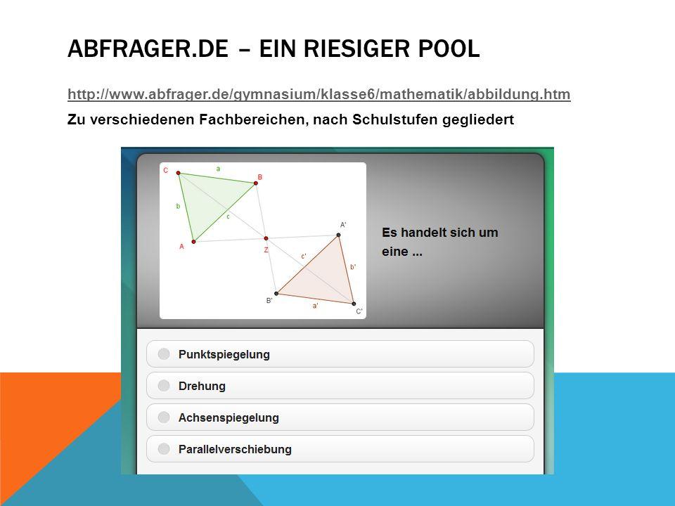 ABFRAGER.DE – EIN RIESIGER POOL http://www.abfrager.de/gymnasium/klasse6/mathematik/abbildung.htm Zu verschiedenen Fachbereichen, nach Schulstufen gegliedert