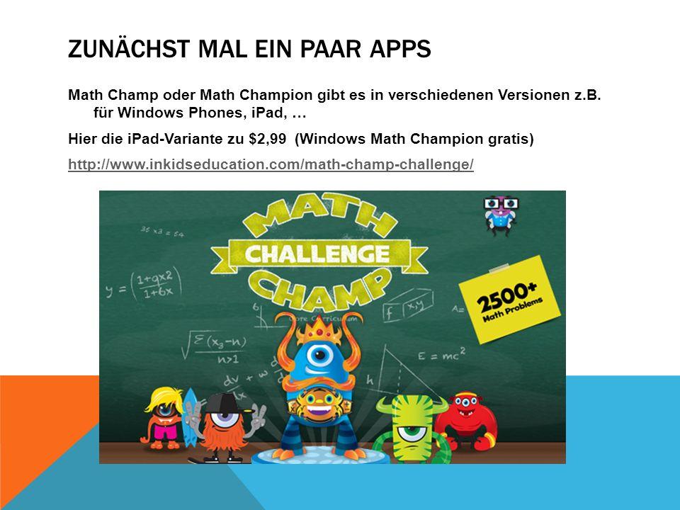ZUNÄCHST MAL EIN PAAR APPS Math Champ oder Math Champion gibt es in verschiedenen Versionen z.B.
