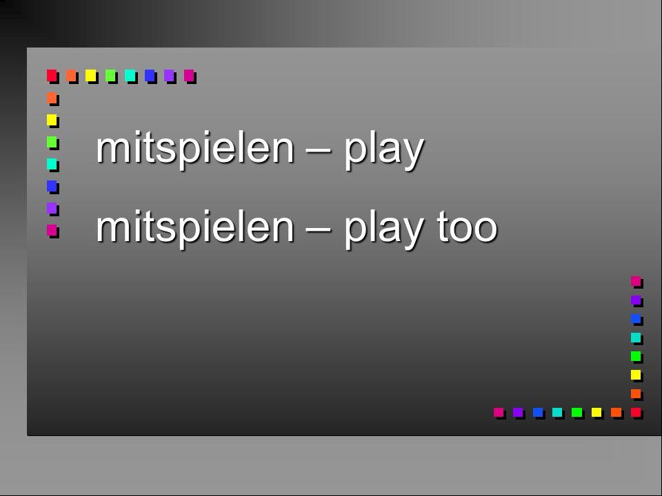mitspielen – play mitspielen – play too