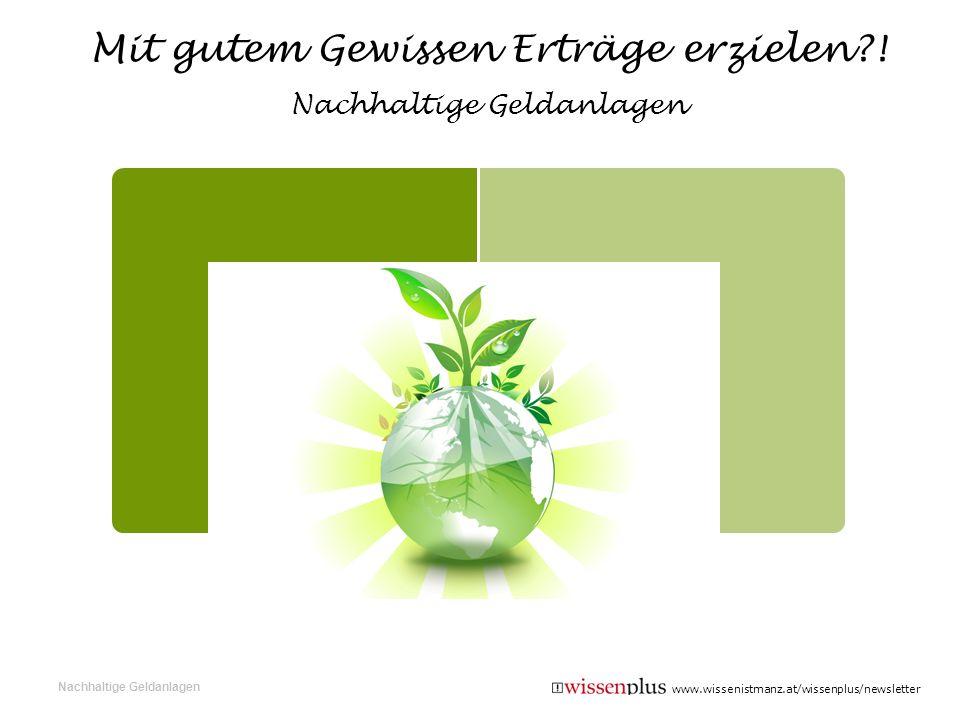 www.wissenistmanz.at/wissenplus/newsletter Mit gutem Gewissen Erträge erzielen?! Nachhaltige Geldanlagen Nachhaltige Geldanlagen