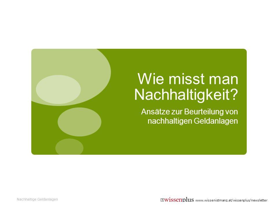 www.wissenistmanz.at/wissenplus/newsletter Wie misst man Nachhaltigkeit? Ansätze zur Beurteilung von nachhaltigen Geldanlagen Nachhaltige Geldanlagen