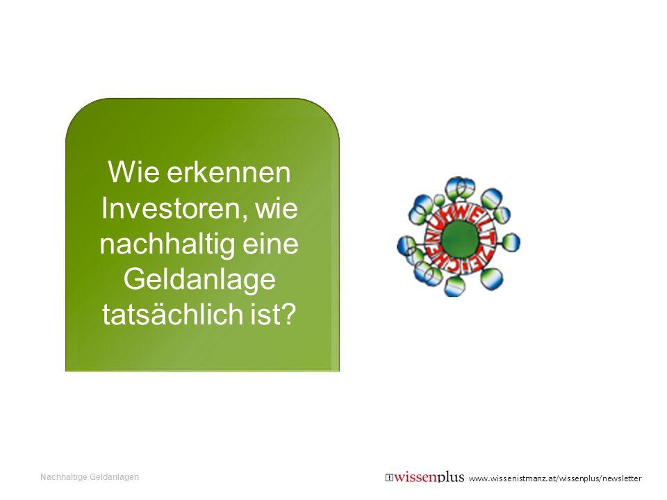 www.wissenistmanz.at/wissenplus/newsletter Wie erkennen Investoren, wie nachhaltig eine Geldanlage tatsächlich ist? Nachhaltige Geldanlagen