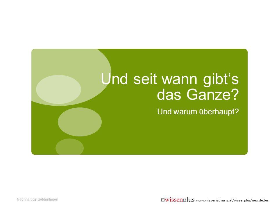 www.wissenistmanz.at/wissenplus/newsletter Und seit wann gibts das Ganze? Und warum überhaupt? Nachhaltige Geldanlagen