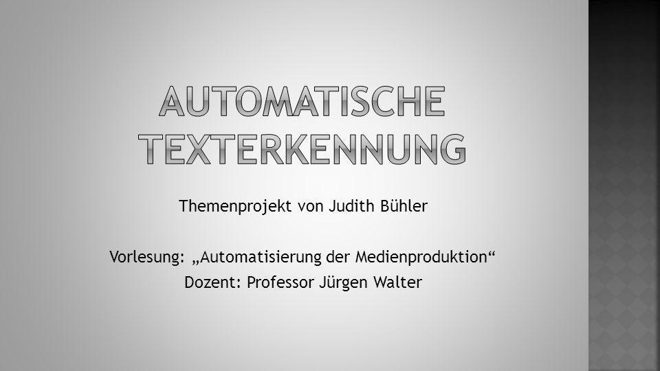 Themenprojekt von Judith Bühler Vorlesung: Automatisierung der Medienproduktion Dozent: Professor Jürgen Walter